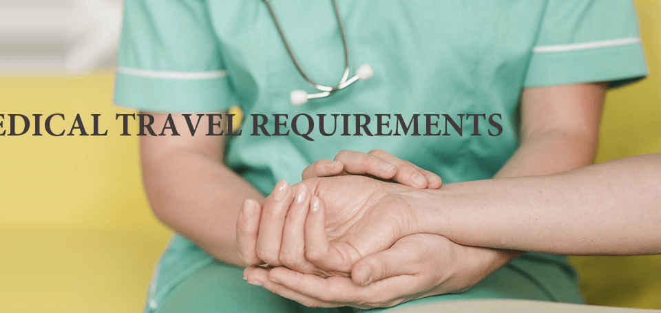 MEDICAL TRAVEL REQUIREMENTS
